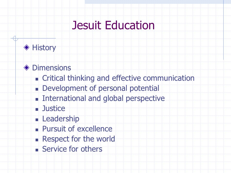 Jesuit Education Dimensions Critical thinking and effective communication Development of personal potential International and global perspective Justice John Carroll University Loyola University of New Orleans Loyola Marymount University Loyola University of New Orleans John Carroll University Loyola Marymount University Loyola University of New Orleans