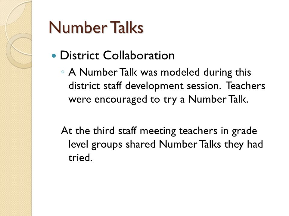Number Talks District Collaboration A Number Talk was modeled during this district staff development session. Teachers were encouraged to try a Number