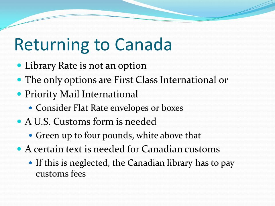 Returning to Canada Library Rate is not an option The only options are First Class International or Priority Mail International Consider Flat Rate env