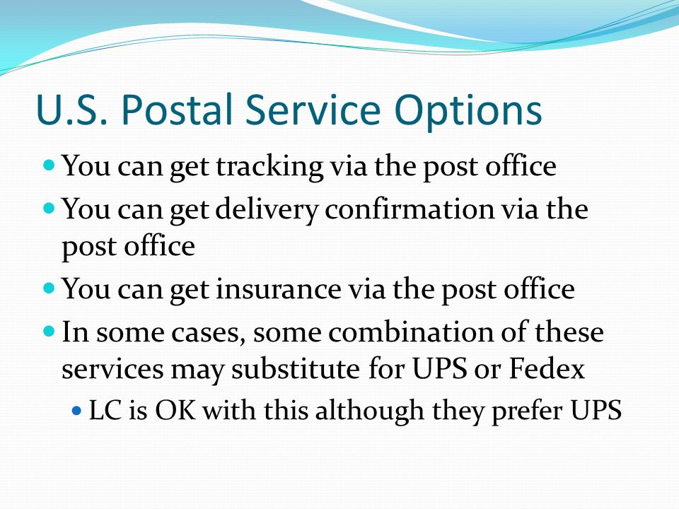 U.S. Postal Service Options You can get tracking via the post office You can get delivery confirmation via the post office You can get insurance via t