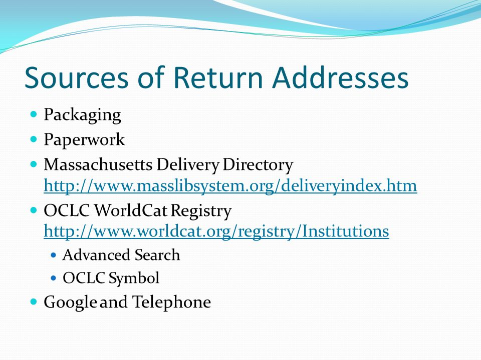 Sources of Return Addresses Packaging Paperwork Massachusetts Delivery Directory http://www.masslibsystem.org/deliveryindex.htm http://www.masslibsyst
