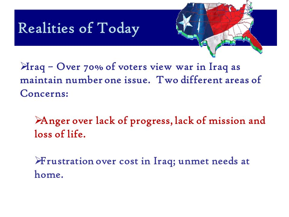 Realities of Today Iraq – Over 70% of voters view war in Iraq as maintain number one issue.