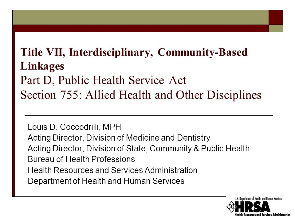 Title VII, Interdisciplinary, Community-Based Linkages Part D, Public Health Service Act Section 755: Allied Health and Other Disciplines Louis D. Coc