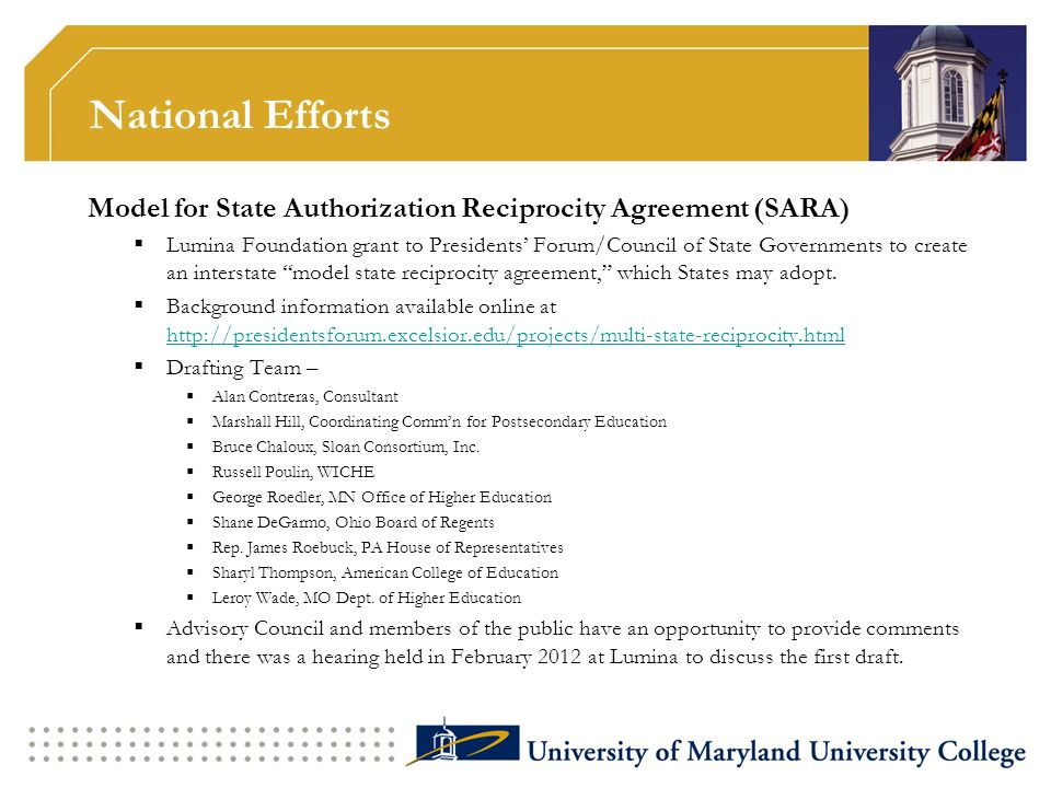National Efforts Model for State Authorization Reciprocity Agreement (SARA) Lumina Foundation grant to Presidents Forum/Council of State Governments to create an interstate model state reciprocity agreement, which States may adopt.