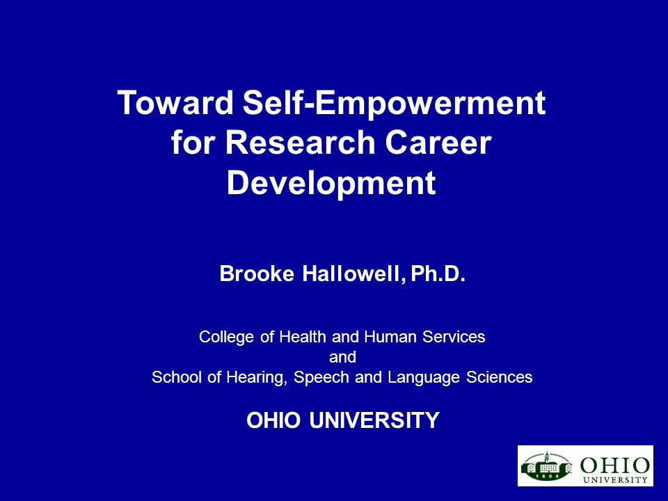 Toward Self-Empowerment for Research Career Development Brooke Hallowell, Ph.D.
