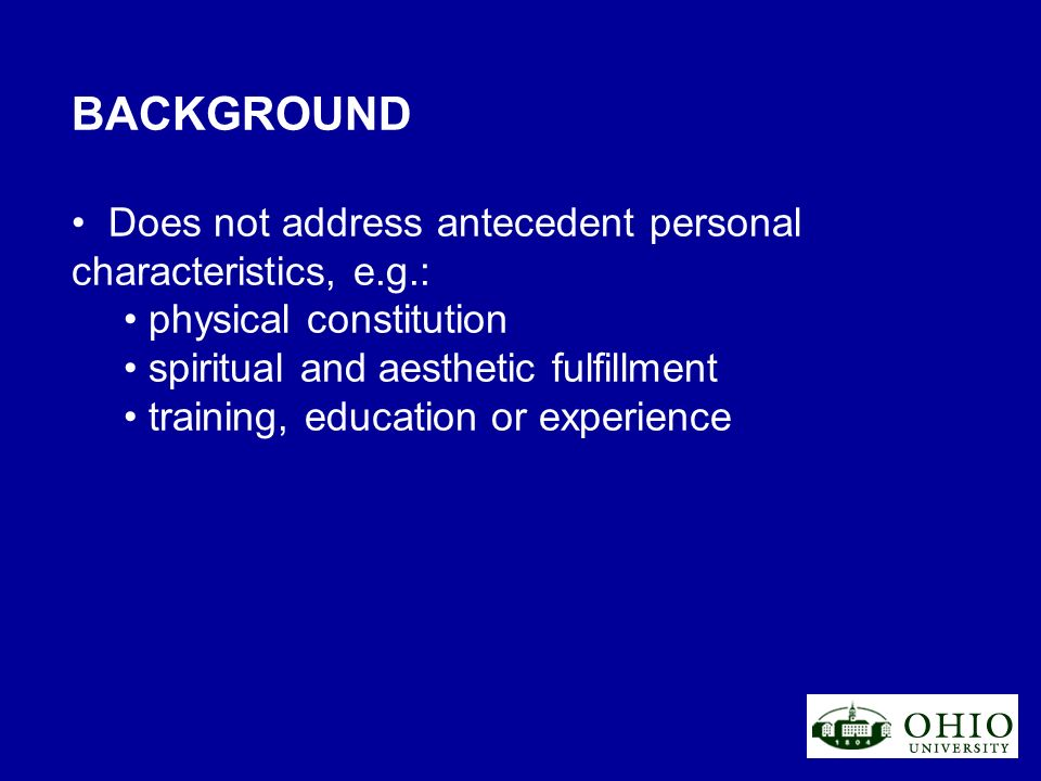 BACKGROUND Does not address antecedent personal characteristics, e.g.: physical constitution spiritual and aesthetic fulfillment training, education o
