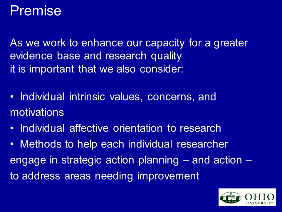 Premise As we work to enhance our capacity for a greater evidence base and research quality it is important that we also consider: Individual intrinsi