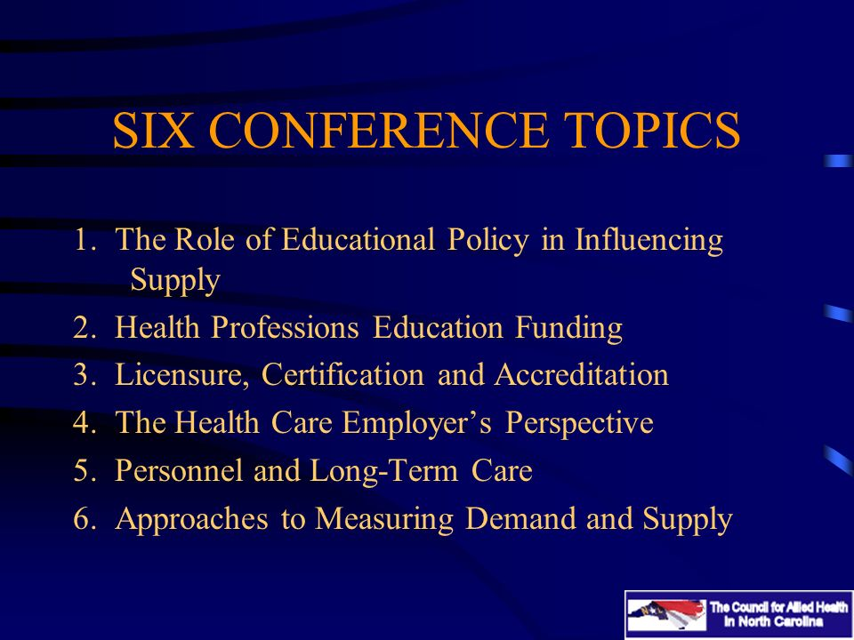 SIX CONFERENCE TOPICS 1.The Role of Educational Policy in Influencing Supply 2.