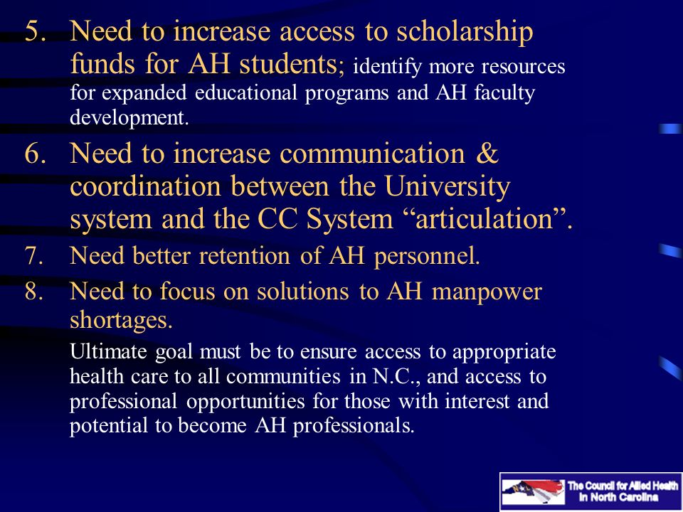 5.Need to increase access to scholarship funds for AH students ; identify more resources for expanded educational programs and AH faculty development.