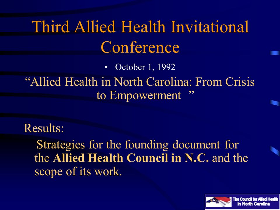Third Allied Health Invitational Conference October 1, 1992 Allied Health in North Carolina: From Crisis to Empowerment Results: Strategies for the fo