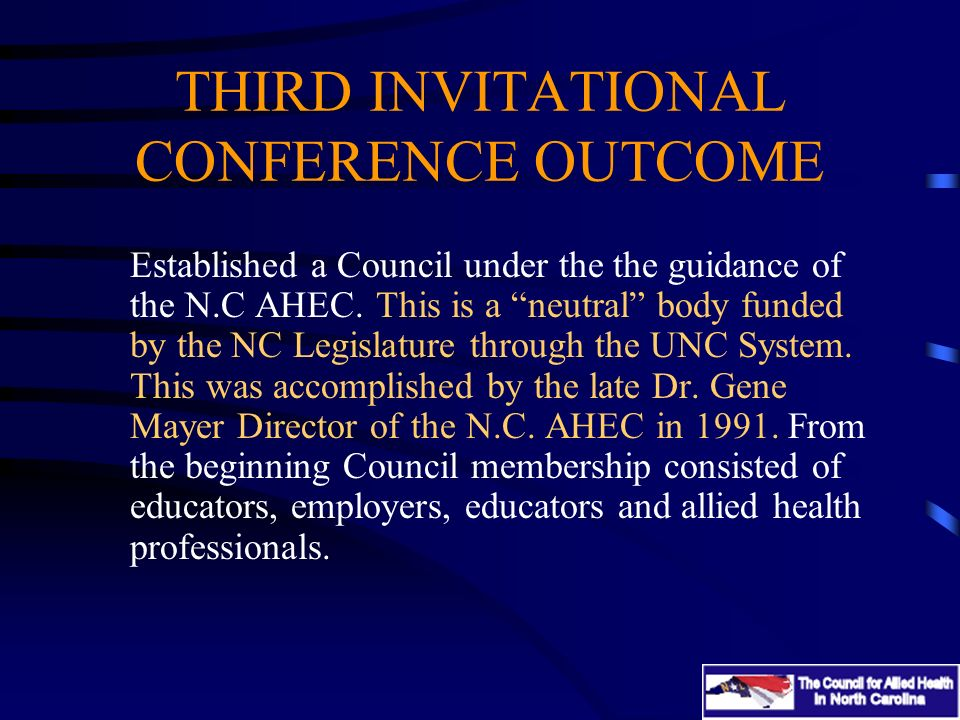 THIRD INVITATIONAL CONFERENCE OUTCOME Established a Council under the the guidance of the N.C AHEC.