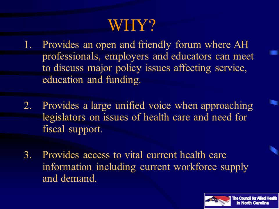 WHY? 1.Provides an open and friendly forum where AH professionals, employers and educators can meet to discuss major policy issues affecting service,