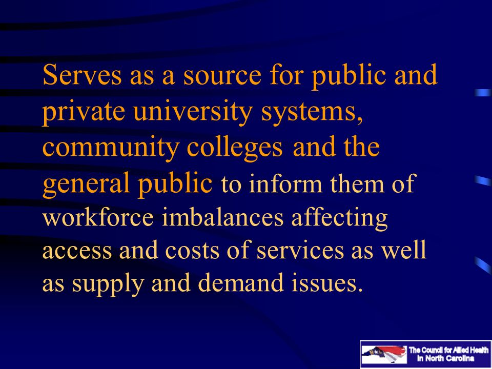 Serves as a source for public and private university systems, community colleges and the general public to inform them of workforce imbalances affecti