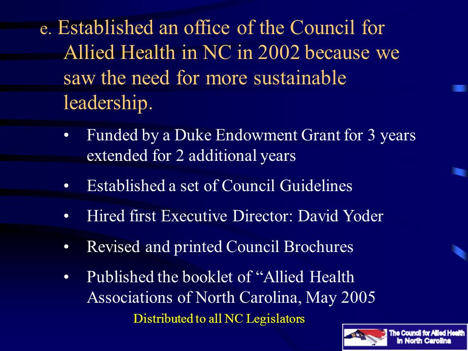 e. Established an office of the Council for Allied Health in NC in 2002 because we saw the need for more sustainable leadership. Funded by a Duke Endo