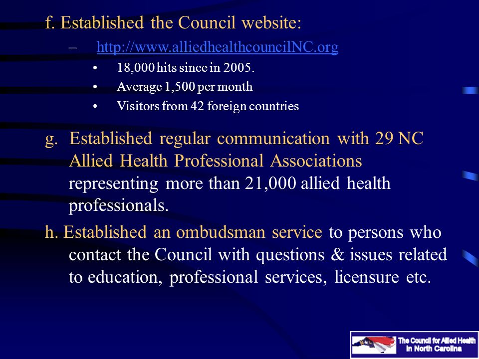 f. Established the Council website: –http://www.alliedhealthcouncilNC.orghttp://www.alliedhealthcouncilNC.org 18,000 hits since in 2005. Average 1,500