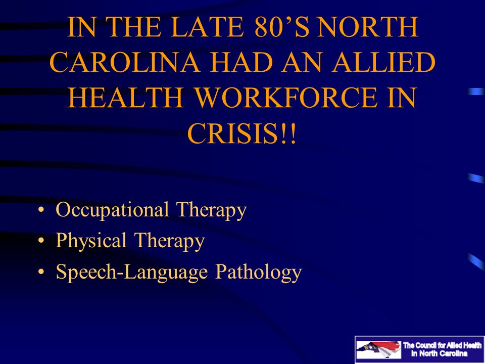 IN THE LATE 80S NORTH CAROLINA HAD AN ALLIED HEALTH WORKFORCE IN CRISIS!.