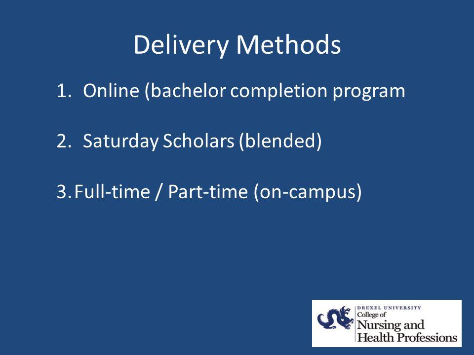 Delivery Methods 1.Online (bachelor completion program 2.Saturday Scholars (blended) 3.Full-time / Part-time (on-campus)
