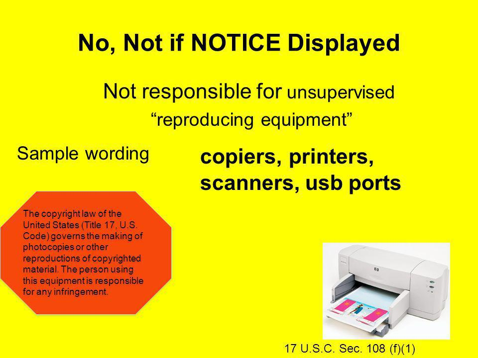No, Not if NOTICE Displayed Sample wording Not responsible for unsupervised reproducing equipment The copyright law of the United States (Title 17, U.S.