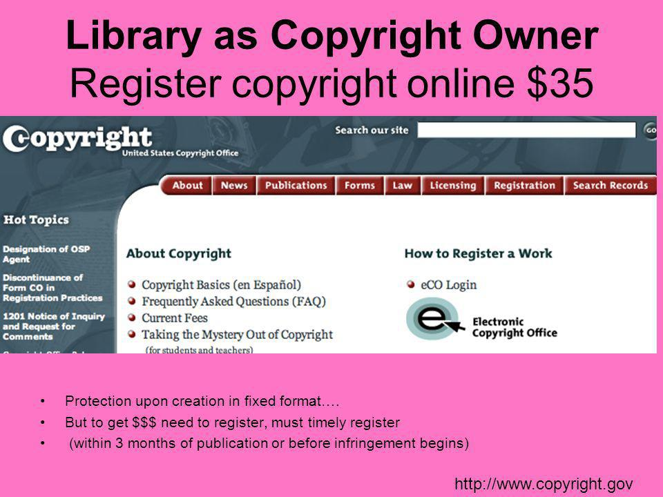 Library as Copyright Owner Register copyright online $35 Protection upon creation in fixed format….