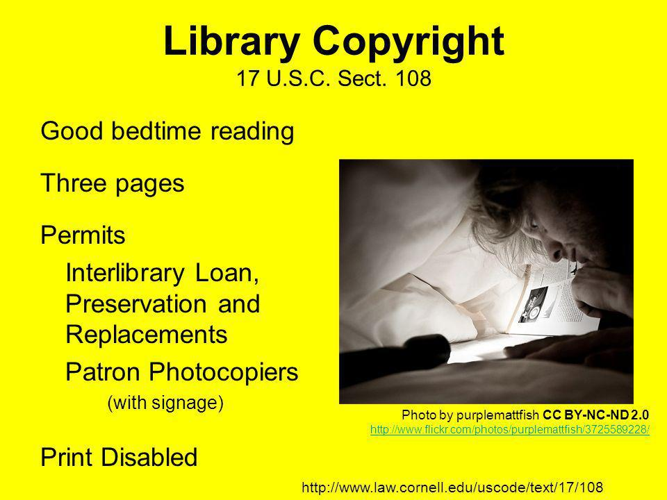 Library Copyright 17 U.S.C. Sect. 108 Good bedtime reading Three pages Permits Interlibrary Loan, Preservation and Replacements Patron Photocopiers (w