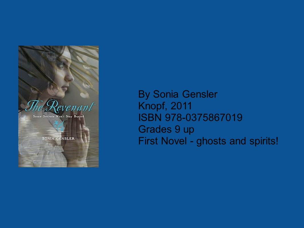By Sonia Gensler Knopf, 2011 ISBN 978-0375867019 Grades 9 up First Novel - ghosts and spirits!