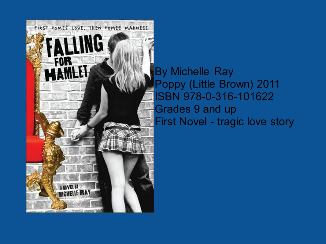 By Michelle Ray Poppy (Little Brown) 2011 ISBN 978-0-316-101622 Grades 9 and up First Novel - tragic love story