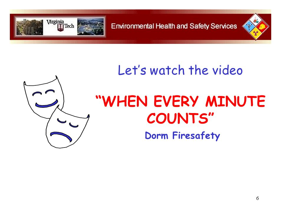 6 Lets watch the video WHEN EVERY MINUTE COUNTS Dorm Firesafety