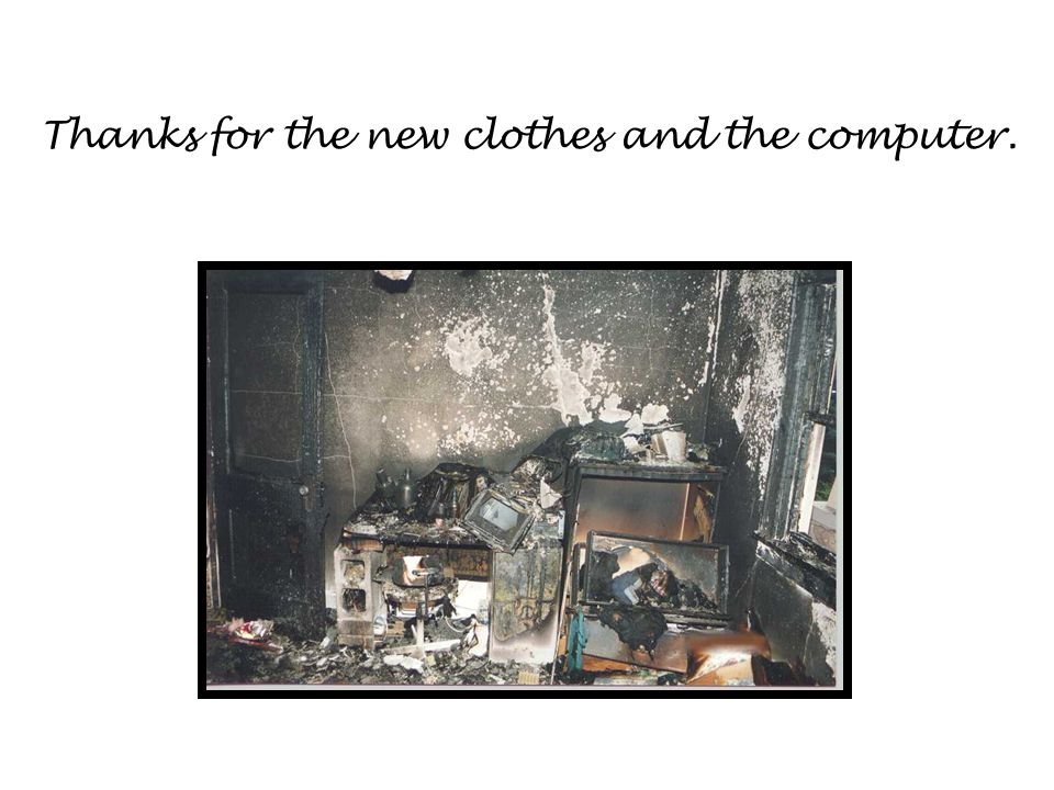 Thanks for the new clothes and the computer.
