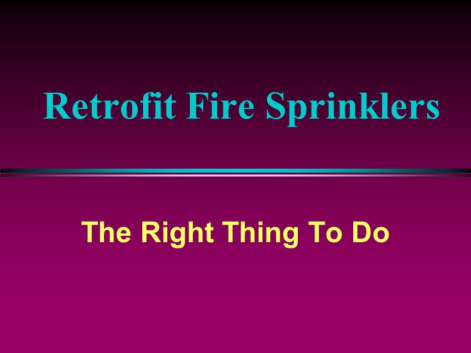 Retrofit Fire Sprinklers The Right Thing To Do
