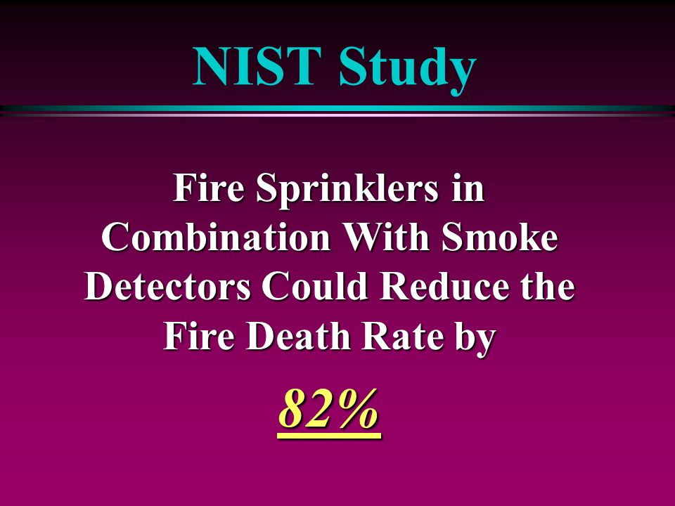 NIST Study Fire Sprinklers in Combination With Smoke Detectors Could Reduce the Fire Death Rate by 82%