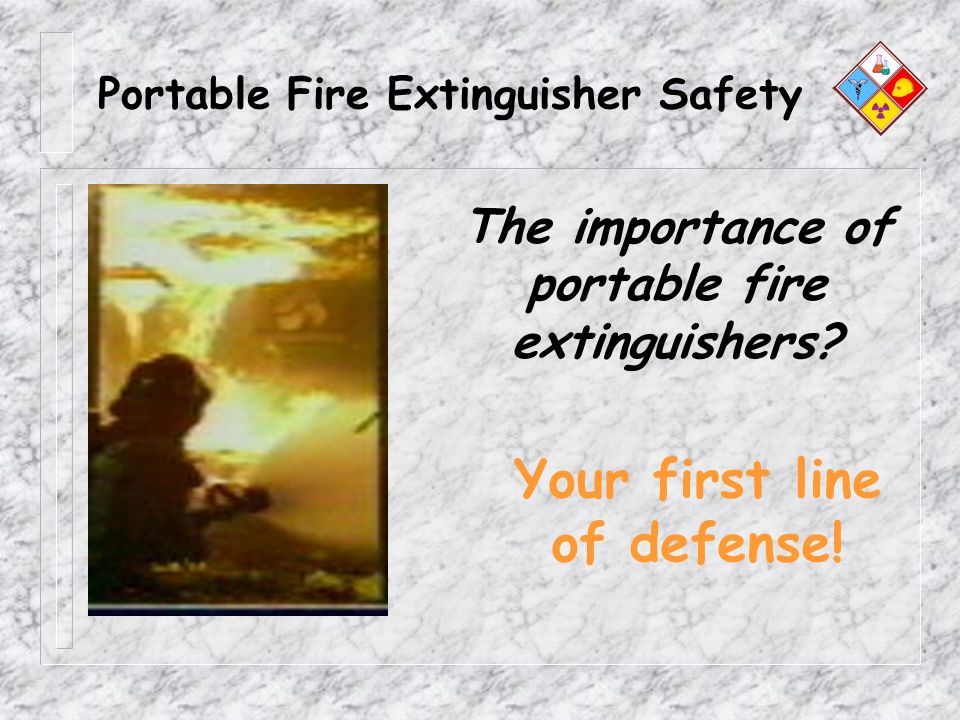 Portable Fire Extinguisher Safety The importance of portable fire extinguishers? Your first line of defense!