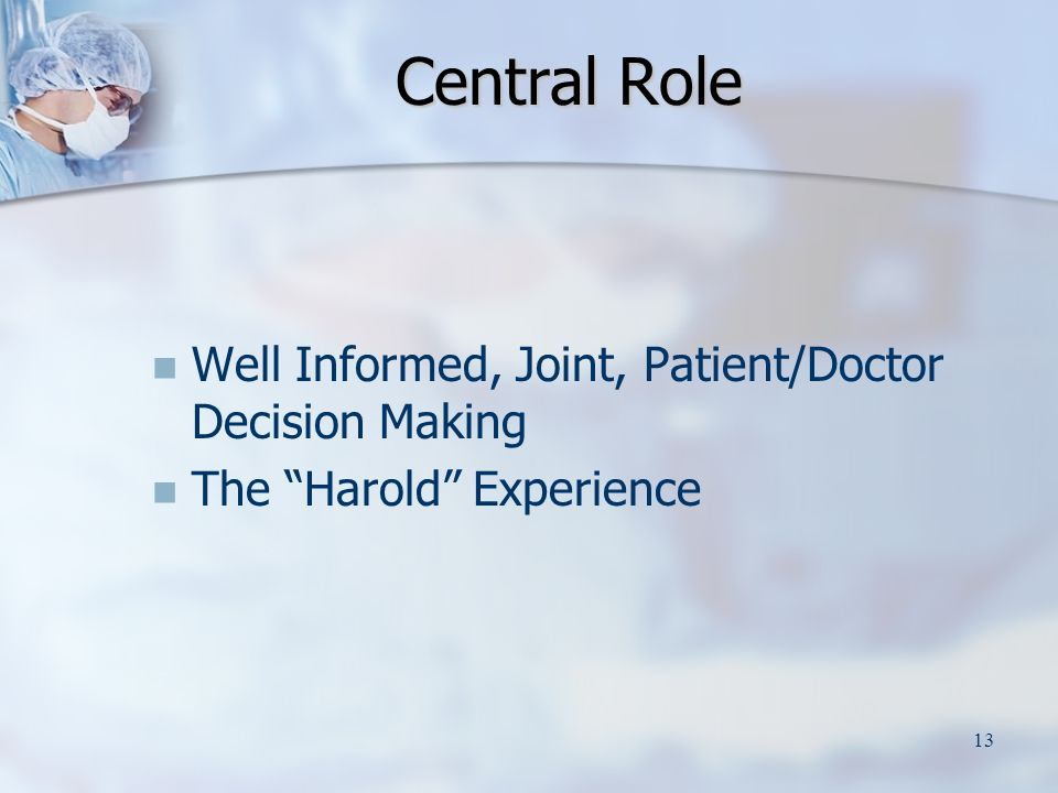 13 Central Role Well Informed, Joint, Patient/Doctor Decision Making The Harold Experience