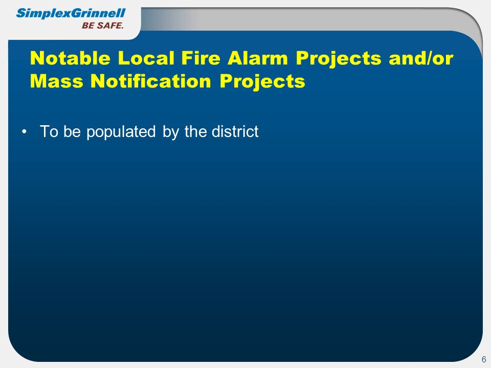 6 Notable Local Fire Alarm Projects and/or Mass Notification Projects To be populated by the district