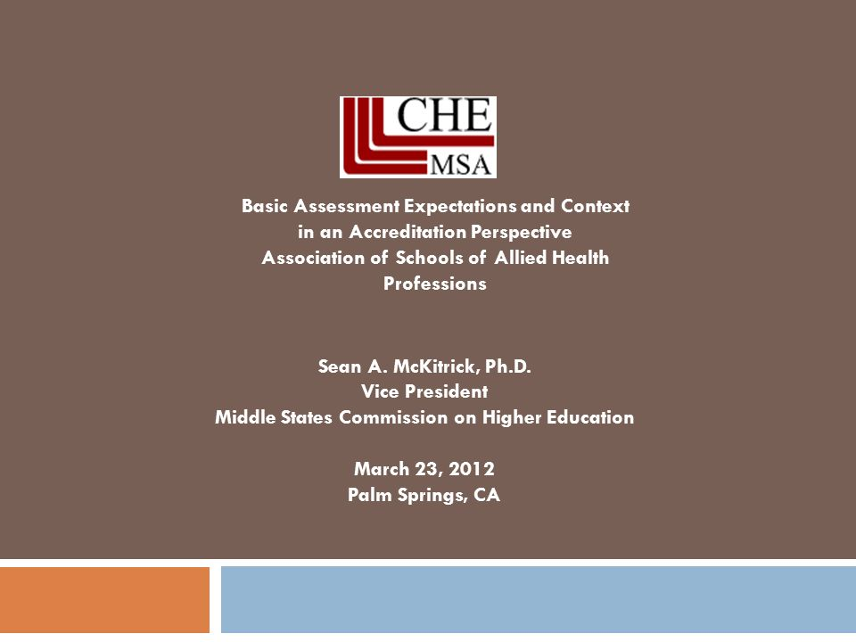 Sean A. McKitrick, Ph.D. Vice President Middle States Commission on Higher Education March 23, 2012 Palm Springs, CA Basic Assessment Expectations and