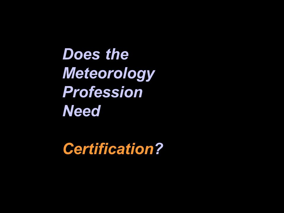 Does the Meteorology Profession Need Certification