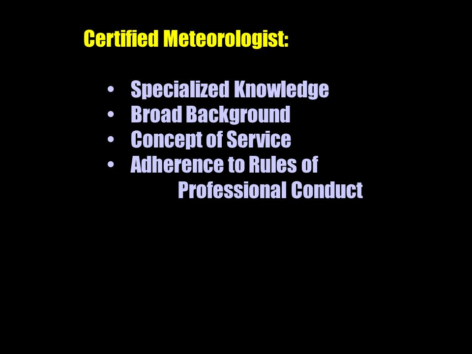 Certified Meteorologist: Specialized Knowledge Broad Background Concept of Service Adherence to Rules of Professional Conduct