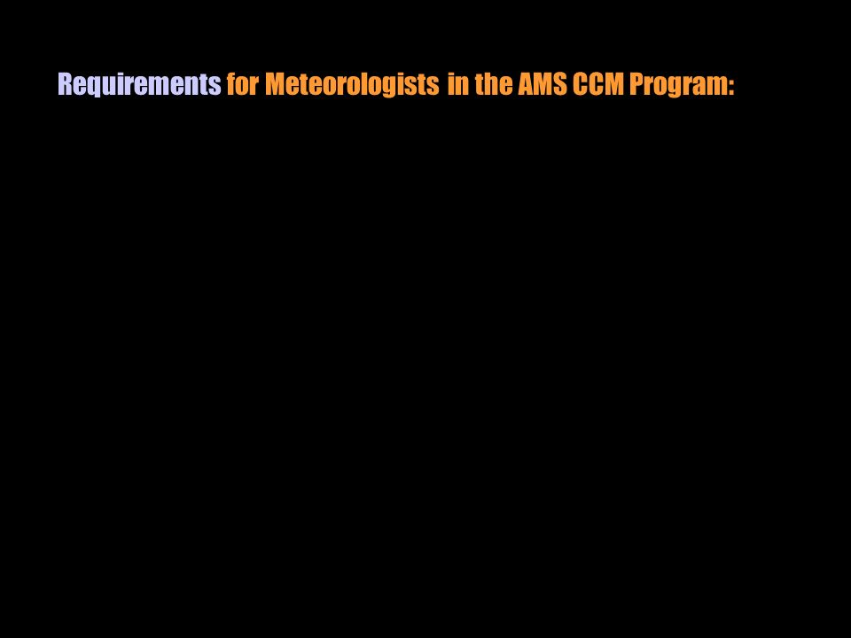 Requirements for Meteorologists in the AMS CCM Program: