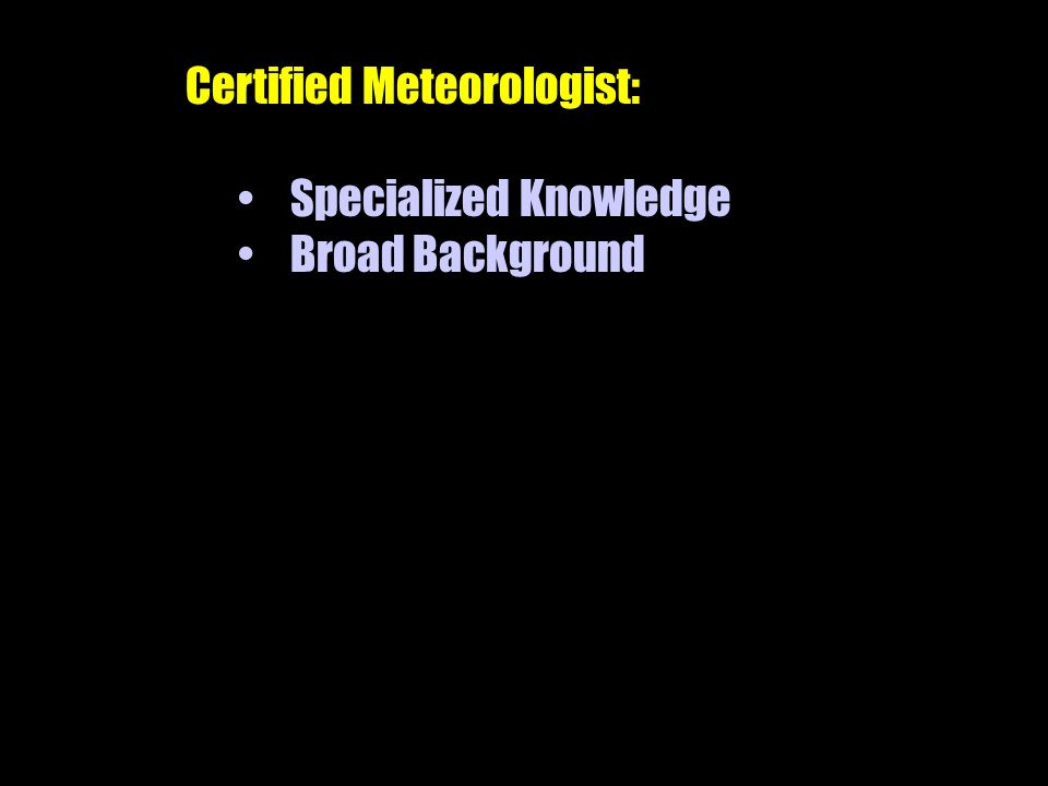 Certified Meteorologist: Specialized Knowledge Broad Background