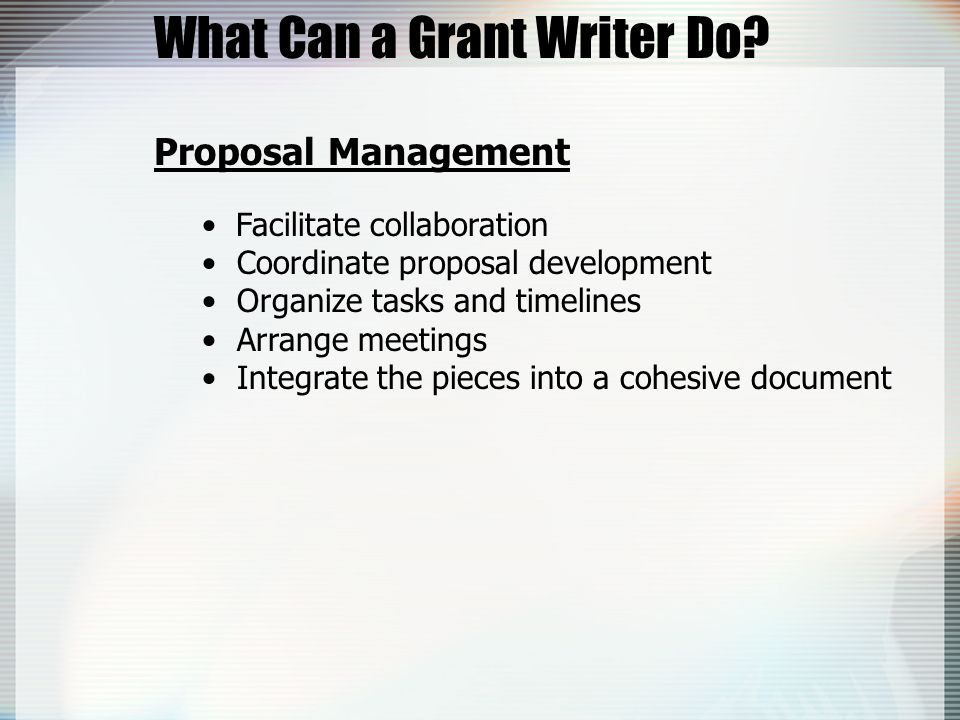 Proposal Management Facilitate collaboration Coordinate proposal development Organize tasks and timelines Arrange meetings Integrate the pieces into a