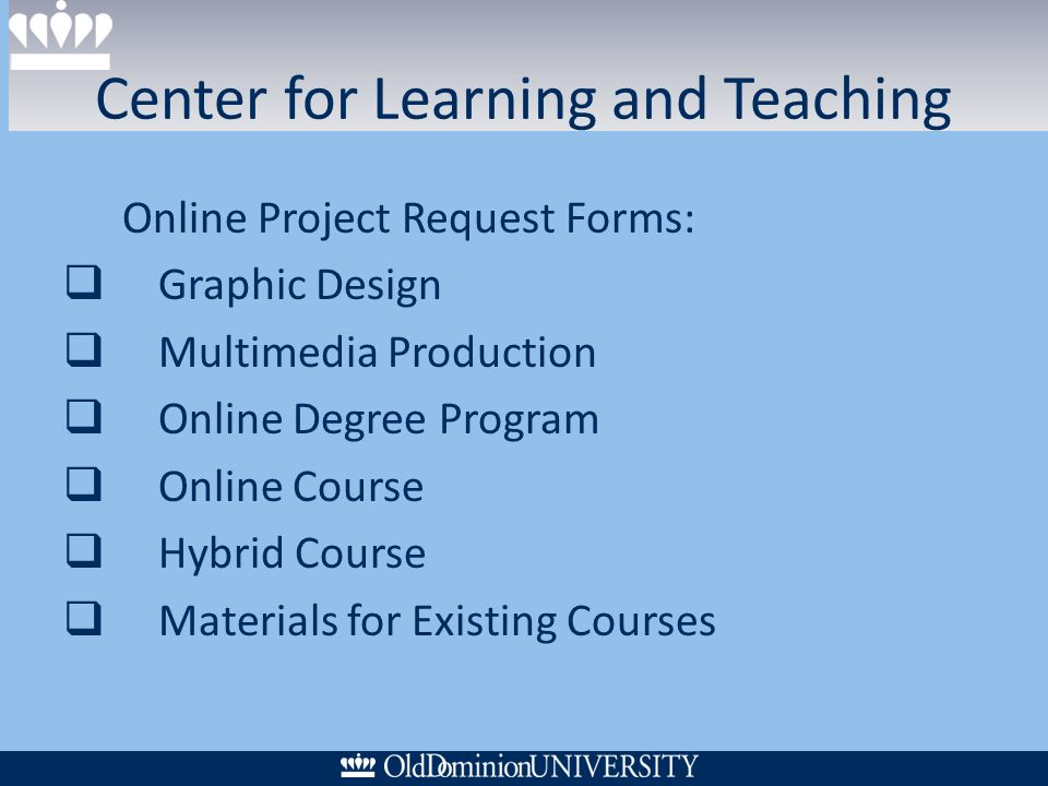 Center for Learning and Teaching 1.Online Project Request Forms: Graphic Design Multimedia Production Online Degree Program Online Course Hybrid Cours