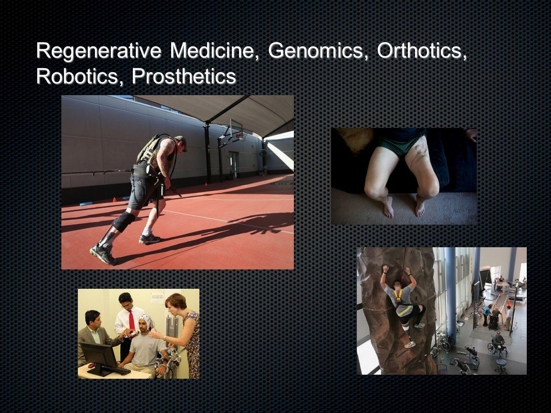 Regenerative Medicine, Genomics, Orthotics, Robotics, Prosthetics