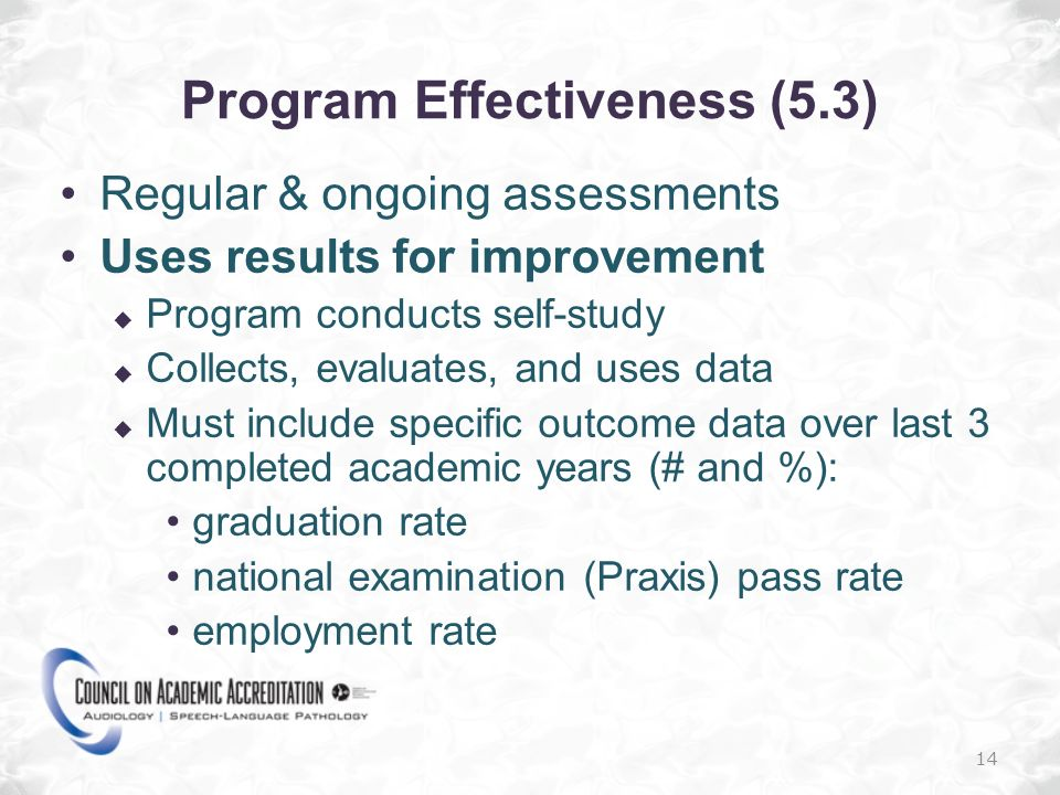 Program Effectiveness (5.3) Regular & ongoing assessments Uses results for improvement Program conducts self-study Collects, evaluates, and uses data