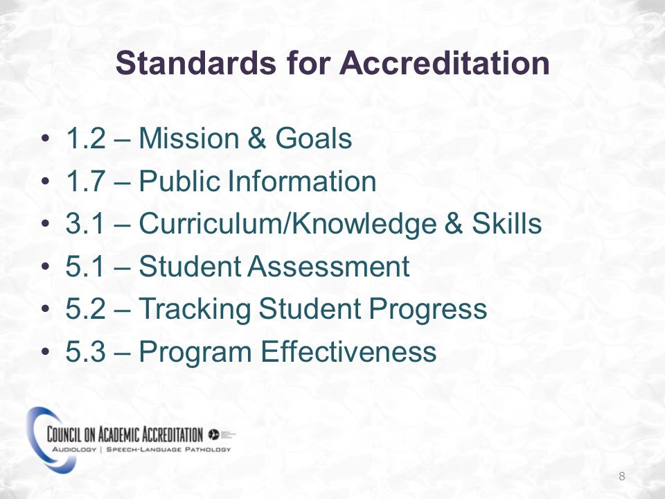 Standards for Accreditation 1.2 – Mission & Goals 1.7 – Public Information 3.1 – Curriculum/Knowledge & Skills 5.1 – Student Assessment 5.2 – Tracking Student Progress 5.3 – Program Effectiveness 8