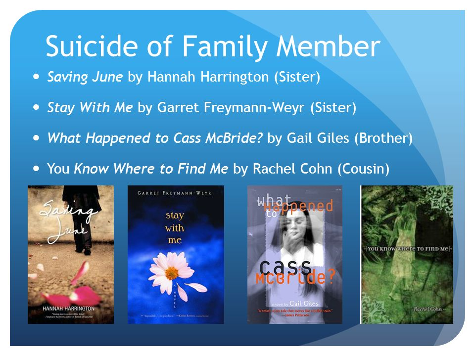 Suicide of Family Member Saving June by Hannah Harrington (Sister) Stay With Me by Garret Freymann-Weyr (Sister) What Happened to Cass McBride.