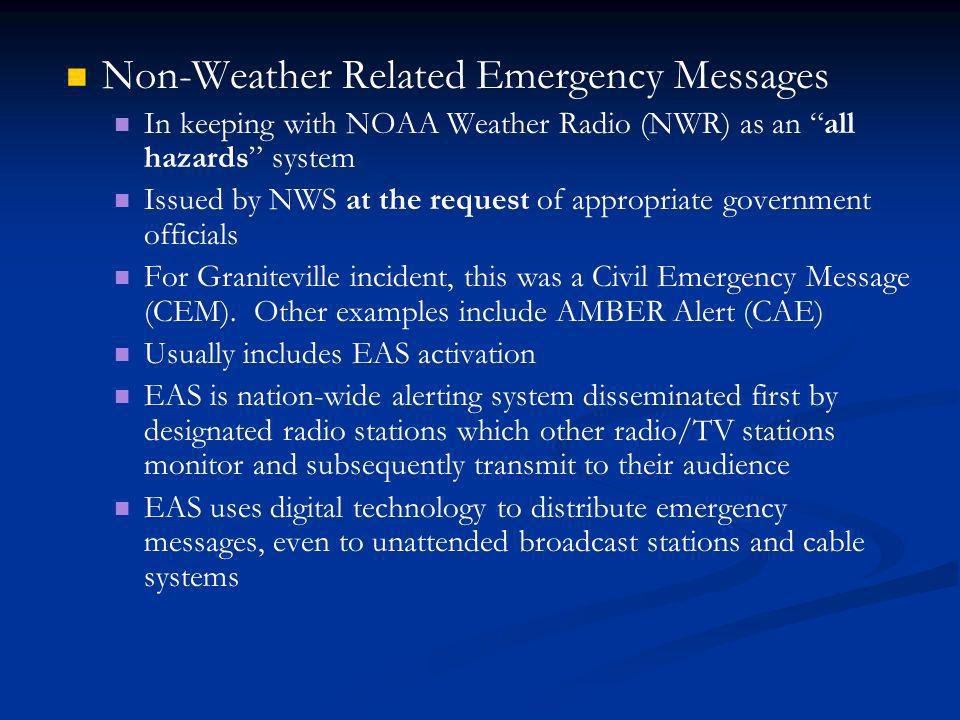 Non-Weather Related Emergency Messages In keeping with NOAA Weather Radio (NWR) as an all hazards system Issued by NWS at the request of appropriate government officials For Graniteville incident, this was a Civil Emergency Message (CEM).