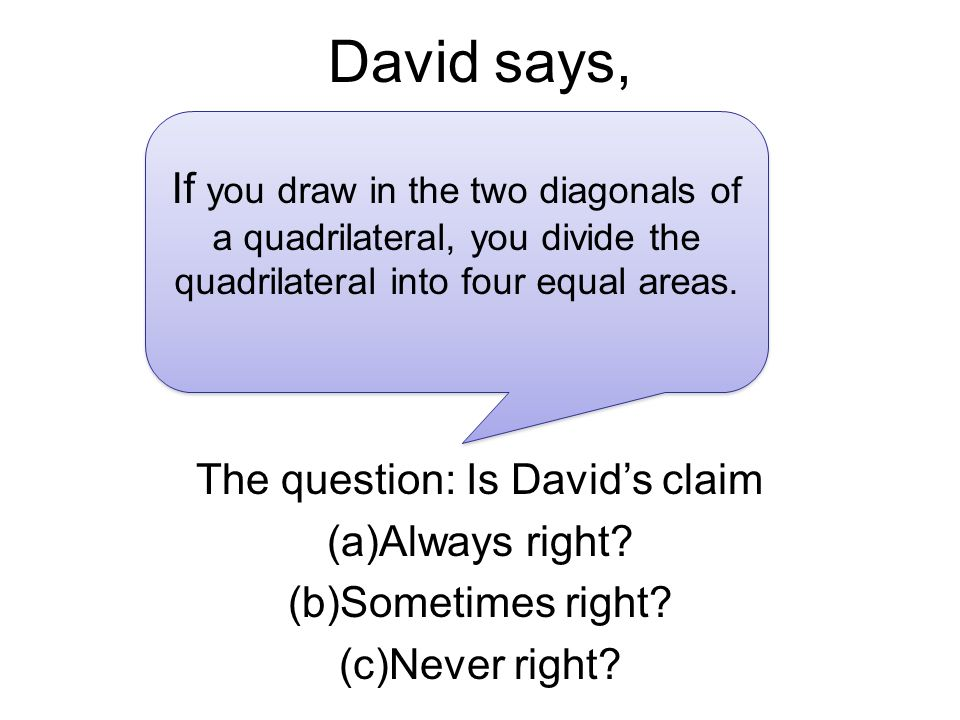 David says, The question: Is Davids claim (a)Always right.