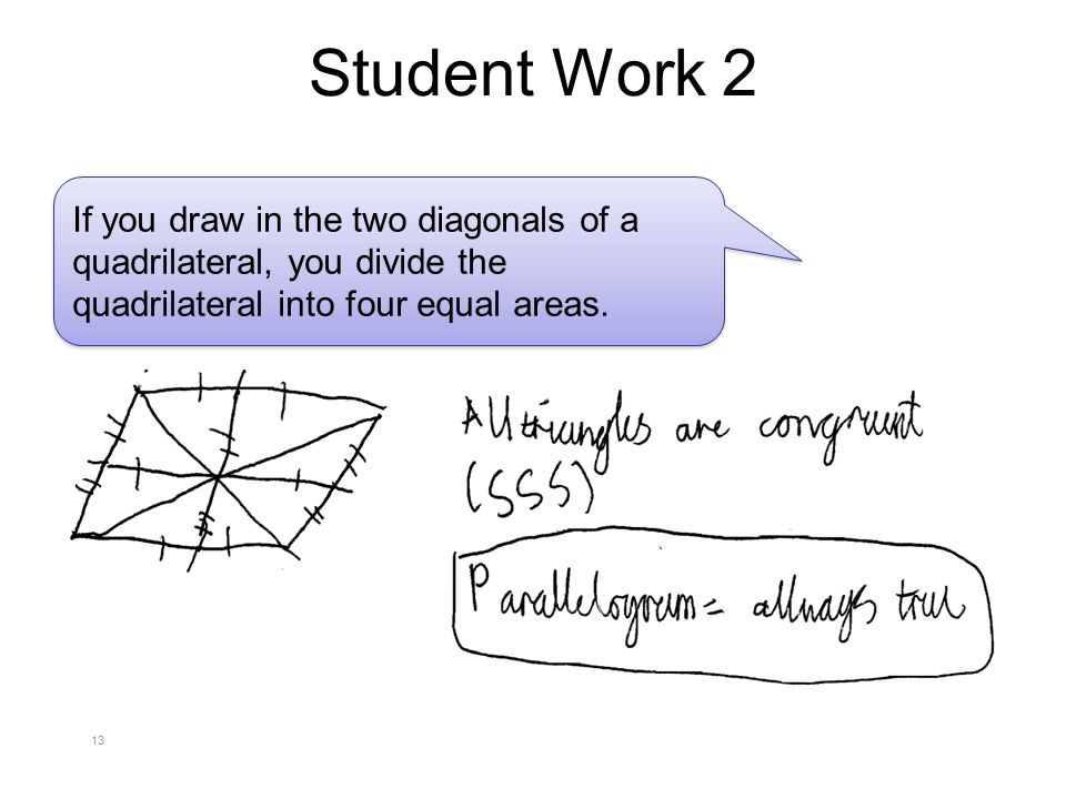 Student Work 2 13 If you draw in the two diagonals of a quadrilateral, you divide the quadrilateral into four equal areas.