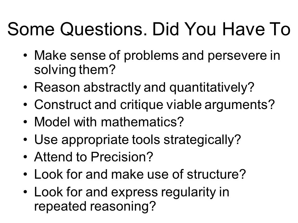 Some Questions. Did You Have To Make sense of problems and persevere in solving them.