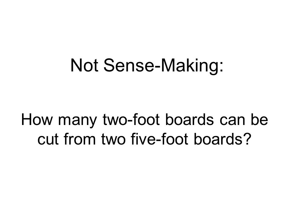 Not Sense-Making: How many two-foot boards can be cut from two five-foot boards