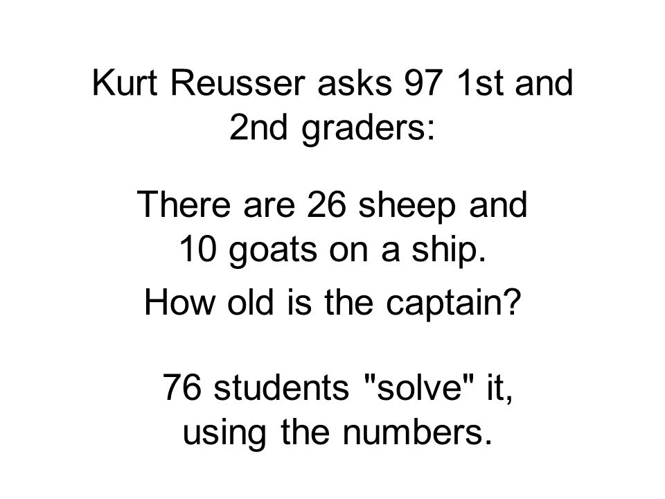 Kurt Reusser asks 97 1st and 2nd graders: There are 26 sheep and 10 goats on a ship.